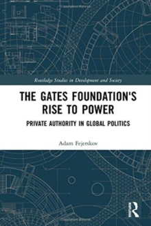 The Gates Foundation's Rise to Power : Private Authority in Global Politics, Hardback Book