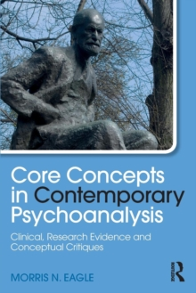 Core Concepts in Contemporary Psychoanalysis : Clinical, Research Evidence and Conceptual Critiques, Paperback Book