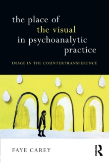 The Place of the Visual in Psychoanalytic Practice : Image in the Countertransference, Paperback Book