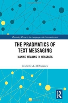 The Pragmatics of Text Messaging : Making Meaning in Messages, Hardback Book
