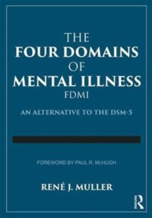 The Four Domains of Mental Illness : An Alternative to the DSM-5, Paperback Book