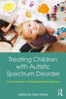Treating Children with Autistic Spectrum Disorder : A psychoanalytic and developmental approach, Paperback Book