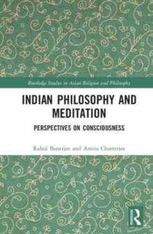 Indian Philosophy and Meditation : Perspectives on Consciousness, Hardback Book