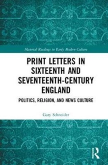 Print Letters in Seventeenth-Century England : Politics, Religion, and News Culture, Hardback Book