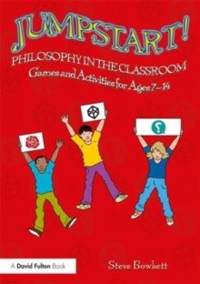 Jumpstart! Philosophy in the Classroom : Games and Activities for Ages 7-14, Paperback Book