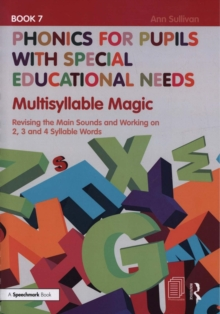 Phonics for Pupils with Special Educational Needs Book 7: Multisyllable Magic : Revising the Main Sounds and Working on 2, 3 and 4 Syllable Words, Paperback / softback Book