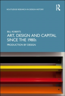 Art, Design and Capital since the 1980s : Production by Design, Hardback Book