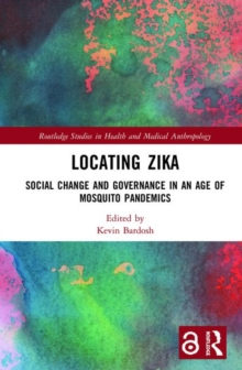 Locating Zika : Social Change and Governance in an Age of Mosquito Pandemics, Hardback Book