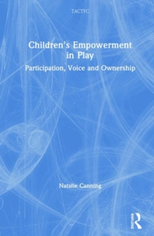Children's Empowerment in Play : Participation, Voice and Ownership, Hardback Book