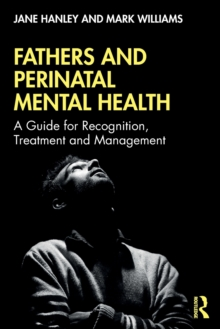 Fathers and Perinatal Mental Health : A Guide for Recognition, Treatment and Management, Paperback / softback Book