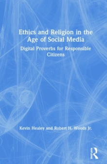 Ethics and Religion in the Age of Social Media : Digital Proverbs for Responsible Citizens, Hardback Book