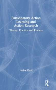 Participatory Action Learning and Action Research : Theory, Practice and Process, Hardback Book