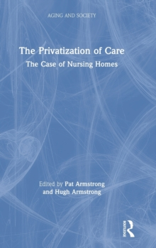 The Privatization of Care : The Case of Nursing Homes, Hardback Book