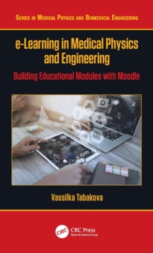 e-Learning in Medical Physics and Engineering : Building Educational Modules with Moodle, Hardback Book