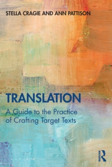 Translation: A Guide to the Practice of Crafting Target Texts, Paperback / softback Book