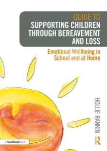 Guide to Supporting Children through Bereavement and Loss : Emotional Wellbeing in School and at Home, Paperback / softback Book