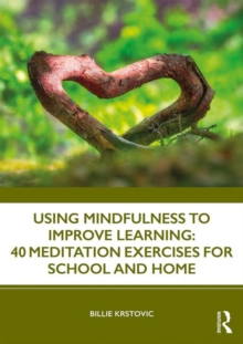 Using Mindfulness to Improve Learning: 40 Meditation Exercises for School and Home, Paperback / softback Book