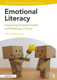 Emotional Literacy : Supporting Emotional Health and Wellbeing in School, Paperback / softback Book