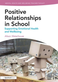 Positive Relationships in School : Supporting Emotional Health and Wellbeing, Paperback / softback Book