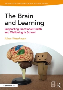 The Brain and Learning : Supporting Emotional Health and Wellbeing in School, Paperback / softback Book