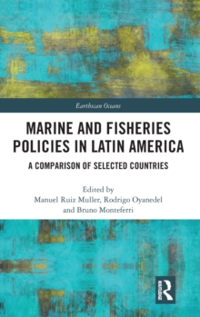 Marine and Fisheries Policies in Latin America : A Comparison of Selected Countries, Hardback Book