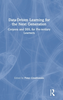 Data-Driven Learning for the Next Generation : Corpora and DDL for Pre-tertiary Learners, Hardback Book