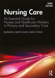 Nursing Care : An Essential Guide for Nurses and Healthcare Workers in Primary and Secondary Care, Paperback / softback Book