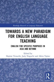 Towards a New Paradigm for English Language Teaching : English for Specific Purposes in Asia and Beyond, Hardback Book