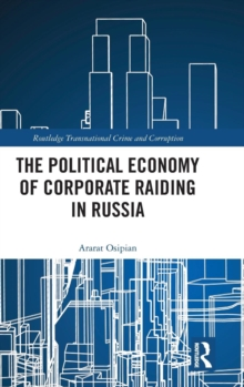 The Political Economy of Corporate Raiding in Russia, Hardback Book