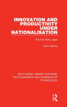 Innovation and Productivity Under Nationalisation : The First Thirty Years, Hardback Book