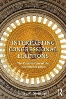 Interpreting Congressional Elections : The Curious Case of the Incumbency Effect, Paperback Book