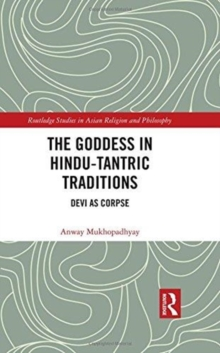 The Goddess in Hindu-Tantric Traditions : Devi as Corpse, Hardback Book