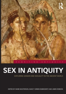 Sex in Antiquity : Exploring Gender and Sexuality in the Ancient World, Paperback Book