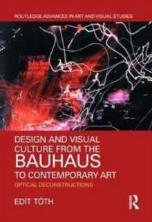 Design and Visual Culture from the Bauhaus to Contemporary Art : Optical Deconstructions, Hardback Book