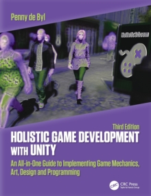 Holistic Game Development with Unity 3e : An All-in-One Guide to Implementing Game Mechanics, Art, Design and Programming, Paperback / softback Book