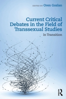 Current Critical Debates in the Field of Transsexual Studies : In Transition, Paperback Book