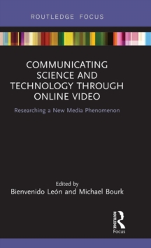 Communicating Science and Technology Through Online Video : Researching a New Media Phenomenon, Hardback Book