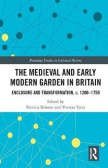 The Medieval and Early Modern Garden in Britain : Enclosure and Transformation, c. 1200-1750, Hardback Book