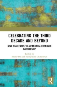 Celebrating the Third Decade and Beyond : New Challenges to ASEAN-India Economic Partnership, Hardback Book