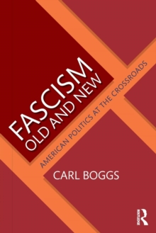 Fascism Old and New : American Politics at the Crossroads, Paperback Book