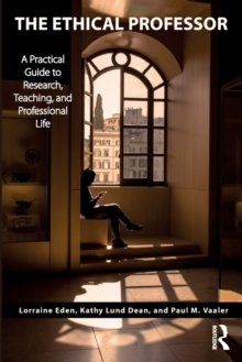 The Ethical Professor : A Practical Guide to Research, Teaching and Professional Life, Paperback Book