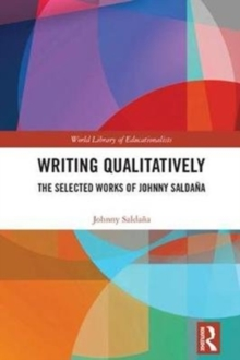 Writing Qualitatively : The Selected Works of Johnny Saldana, Hardback Book