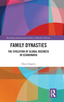 Family Dynasties : The Evolution of Global Business in Scandinavia, Hardback Book