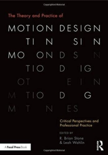 The Theory and Practice of Motion Design : Critical Perspectives and Professional Practice, Paperback / softback Book