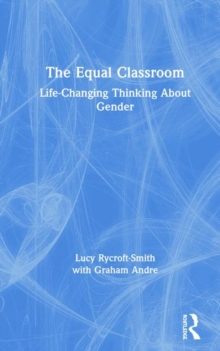 The Equal Classroom : Life-Changing Thinking About Gender, Hardback Book