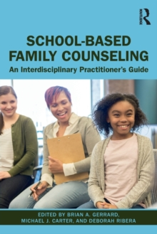 School-Based Family Counseling : An Interdisciplinary Practitioner's Guide, Paperback / softback Book