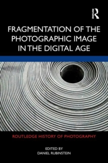 Fragmentation of the Photographic Image in the Digital Age, Hardback Book