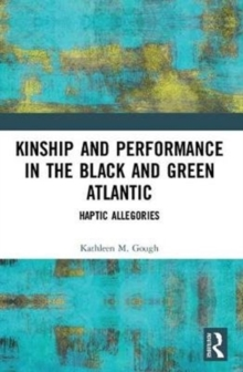 Kinship and Performance in the Black and Green Atlantic : Haptic Allegories, Paperback Book