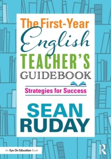The First-Year English Teacher's Guidebook : Strategies for Success, Paperback Book