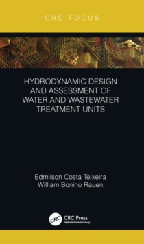 Hydrodynamic Design and Assessment of Water and Wastewater Treatment Units, Hardback Book